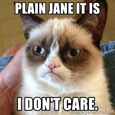 plain-jane-it-is-i-dont-care